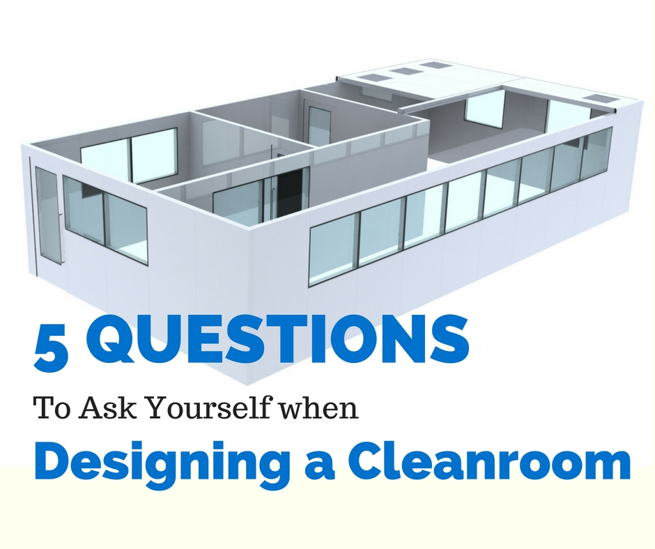 5 questions to ask yourself when designing a cleanroom
